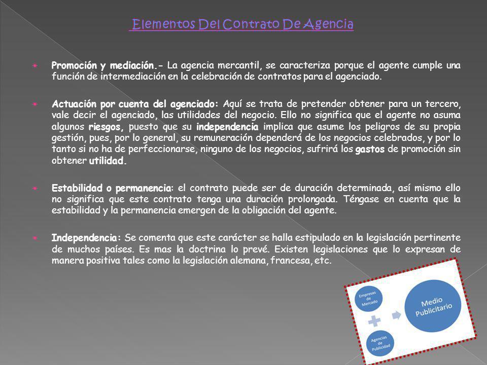 Promoción y mediación.- La agencia mercantil, se caracteriza porque el agente cumple una función de intermediación en la celebración de contratos para