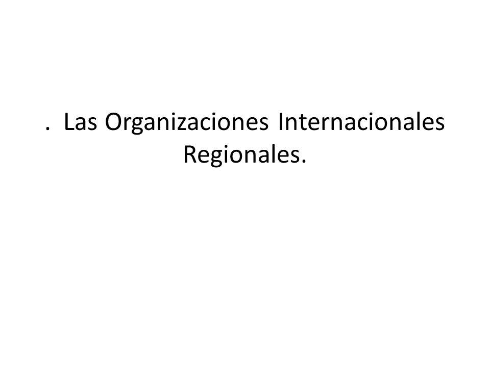 . Las Organizaciones Internacionales Regionales.