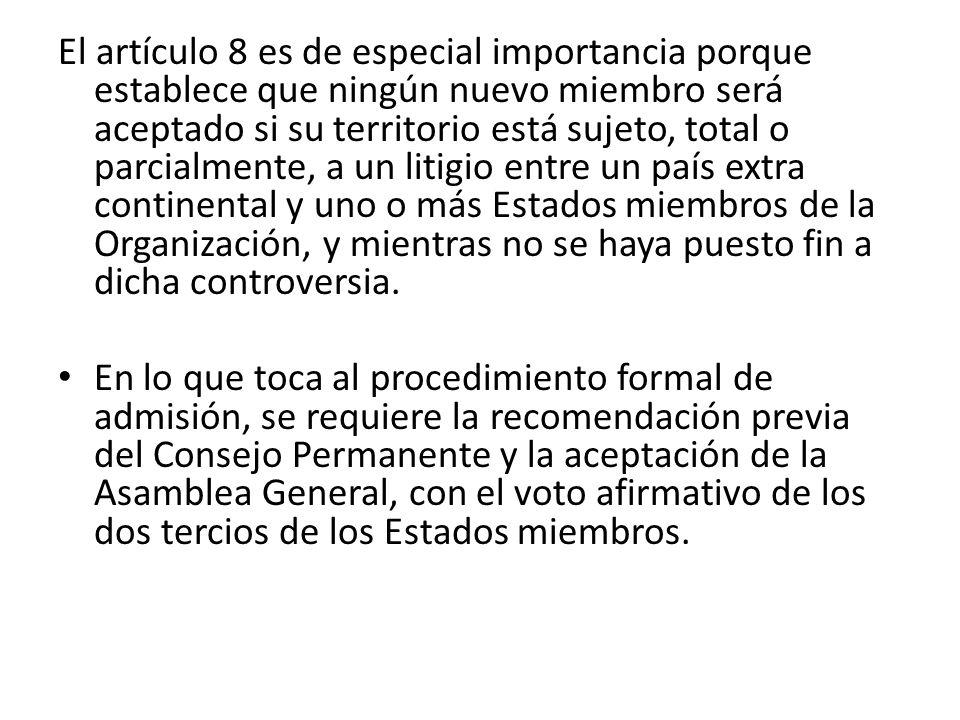 El artículo 8 es de especial importancia porque establece que ningún nuevo miembro será aceptado si su territorio está sujeto, total o parcialmente, a