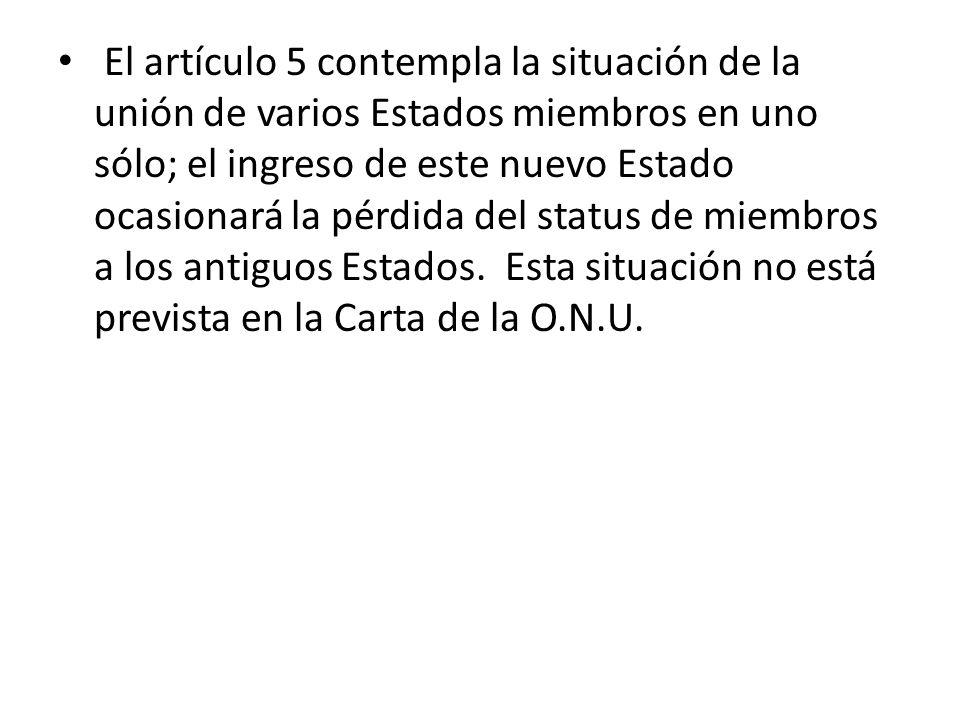El artículo 5 contempla la situación de la unión de varios Estados miembros en uno sólo; el ingreso de este nuevo Estado ocasionará la pérdida del sta