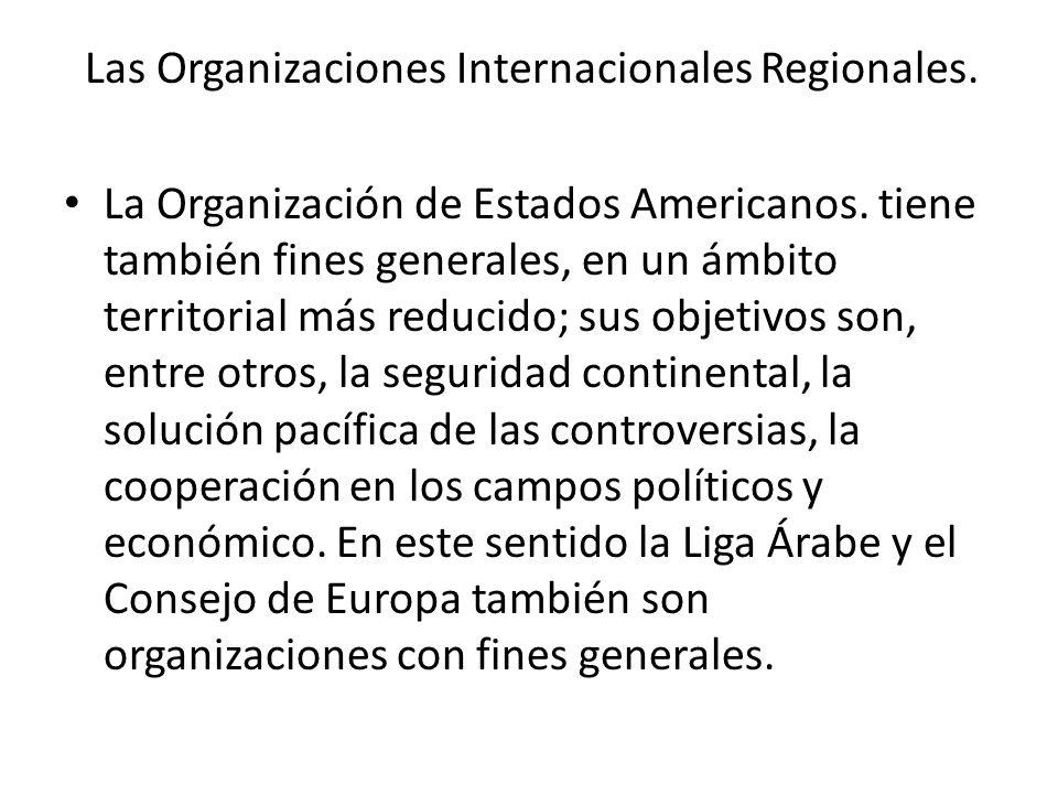 Las Organizaciones Internacionales Regionales. La Organización de Estados Americanos. tiene también fines generales, en un ámbito territorial más redu