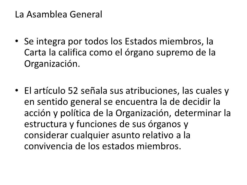 La Asamblea General Se integra por todos los Estados miembros, la Carta la califica como el órgano supremo de la Organización. El artículo 52 señala s