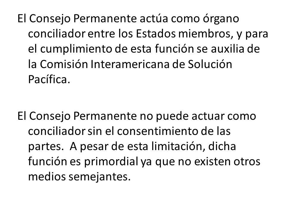 El Consejo Permanente actúa como órgano conciliador entre los Estados miembros, y para el cumplimiento de esta función se auxilia de la Comisión Inter