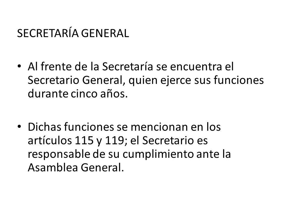 SECRETARÍA GENERAL Al frente de la Secretaría se encuentra el Secretario General, quien ejerce sus funciones durante cinco años. Dichas funciones se m