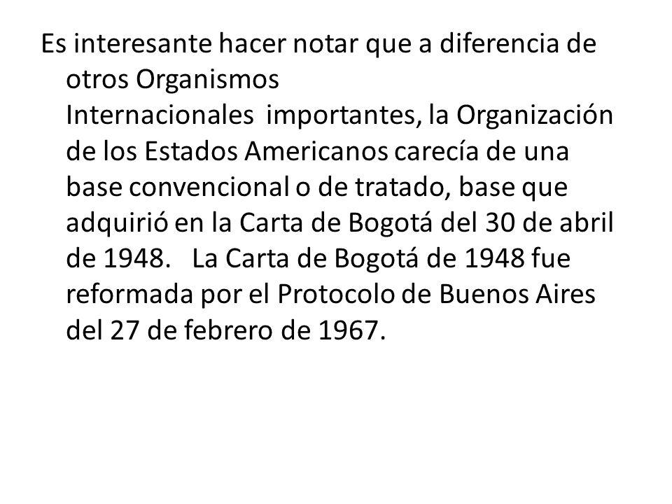 Es interesante hacer notar que a diferencia de otros Organismos Internacionales importantes, la Organización de los Estados Americanos carecía de una
