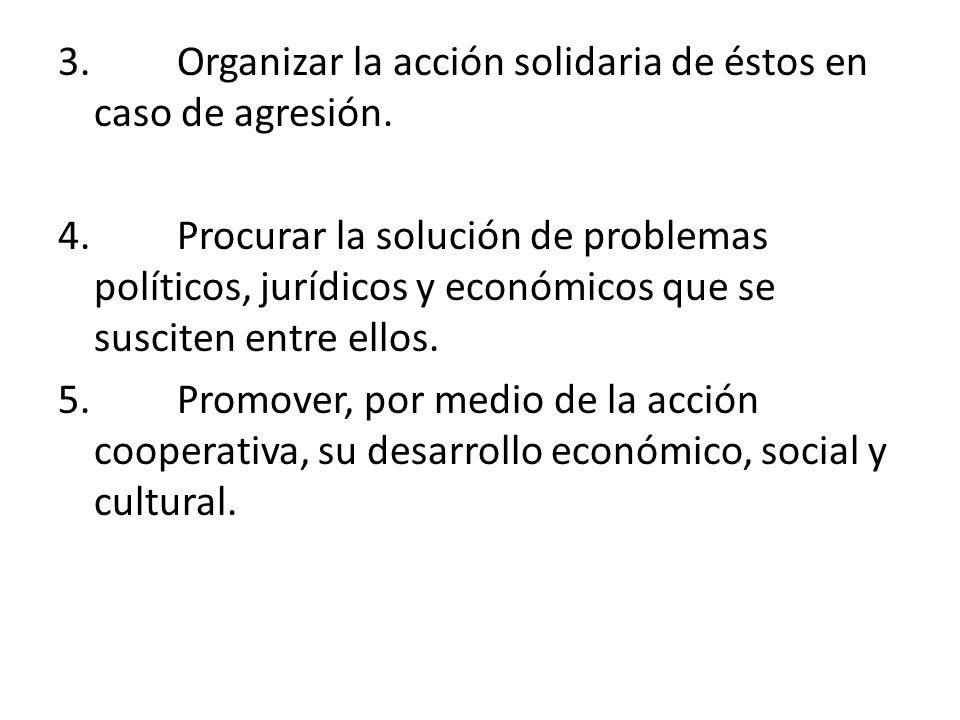 3. Organizar la acción solidaria de éstos en caso de agresión. 4. Procurar la solución de problemas políticos, jurídicos y económicos que se susciten