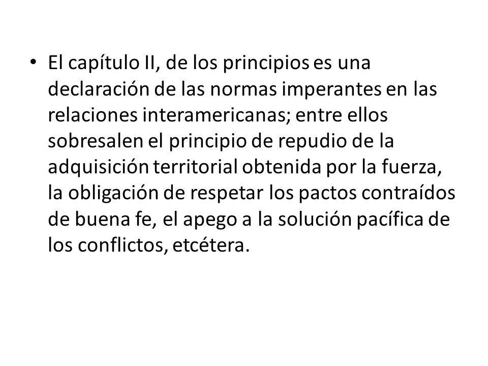 El capítulo II, de los principios es una declaración de las normas imperantes en las relaciones interamericanas; entre ellos sobresalen el principio d