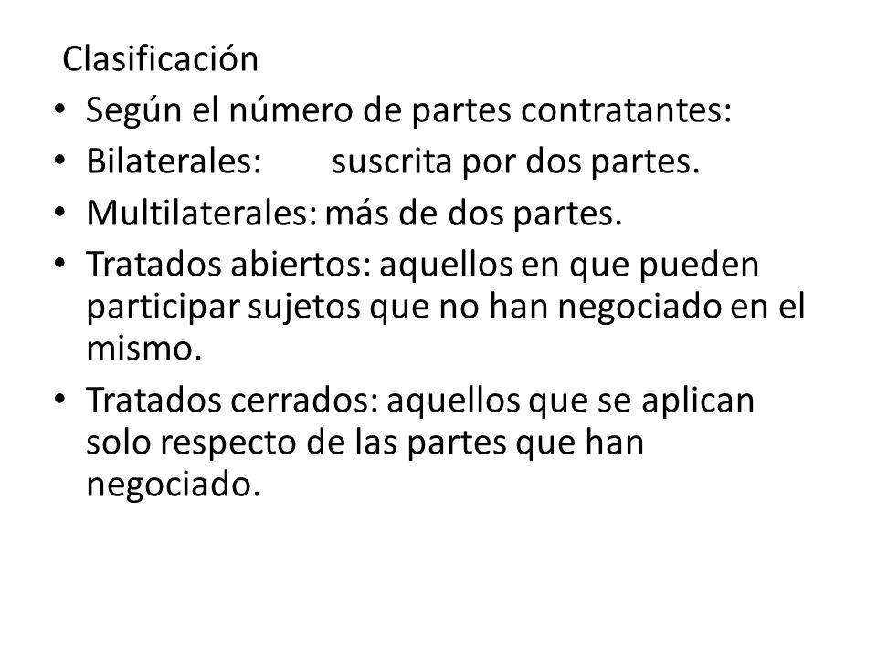 Clasificación Según el número de partes contratantes: Bilaterales: suscrita por dos partes. Multilaterales: más de dos partes. Tratados abiertos: aque