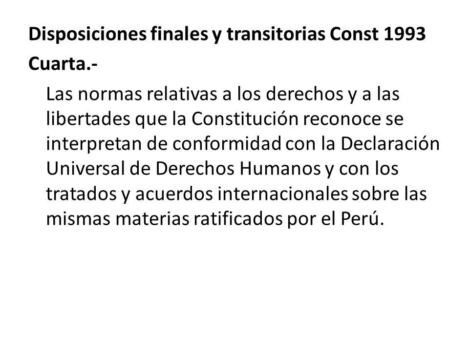 Disposiciones finales y transitorias Const 1993 Cuarta.- Las normas relativas a los derechos y a las libertades que la Constitución reconoce se interp