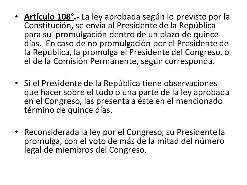 Artículo 108°.- La ley aprobada según lo previsto por la Constitución, se envía al Presidente de la República para su promulgación dentro de un plazo