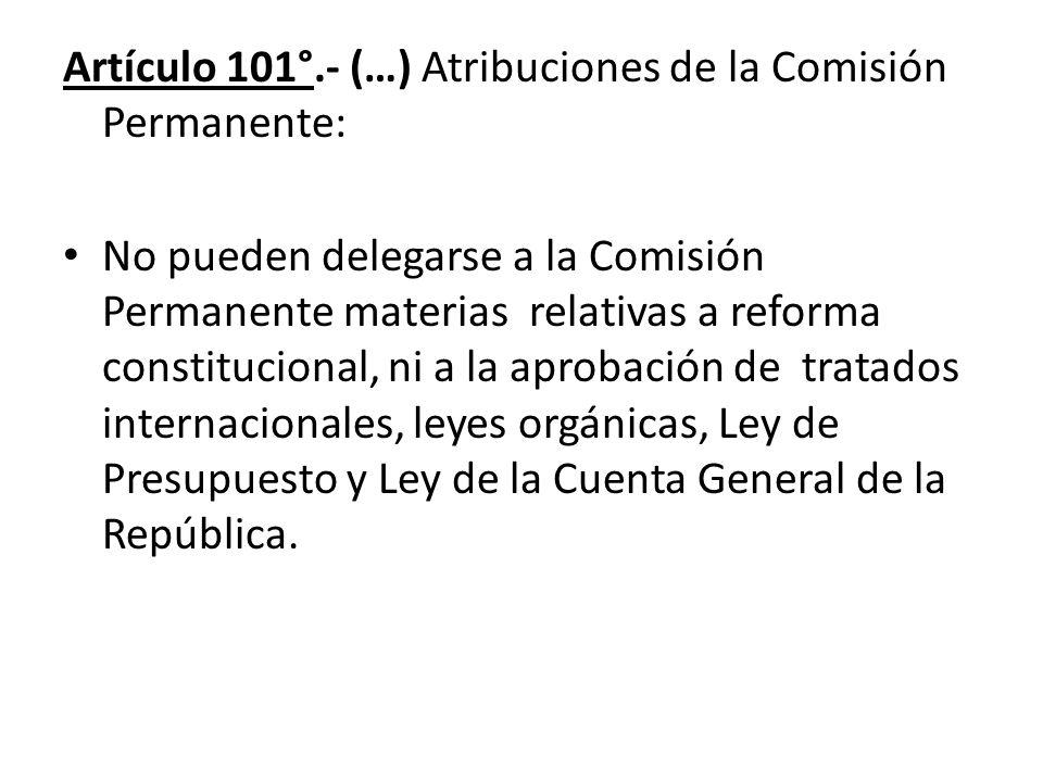 Artículo 101°.- (…) Atribuciones de la Comisión Permanente: No pueden delegarse a la Comisión Permanente materias relativas a reforma constitucional,