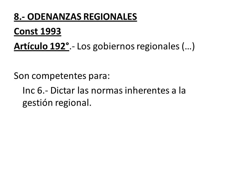 8.- ODENANZAS REGIONALES Const 1993 Artículo 192°.- Los gobiernos regionales (…) Son competentes para: Inc 6.- Dictar las normas inherentes a la gesti