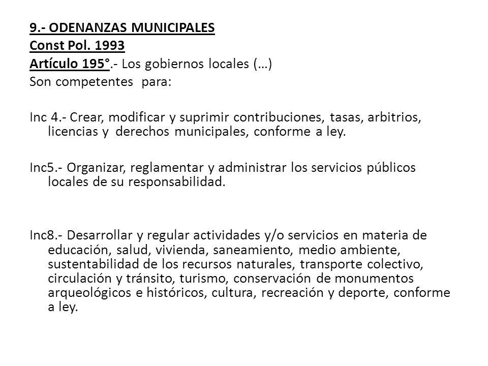9.- ODENANZAS MUNICIPALES Const Pol. 1993 Artículo 195°.- Los gobiernos locales (…) Son competentes para: Inc 4.- Crear, modificar y suprimir contribu