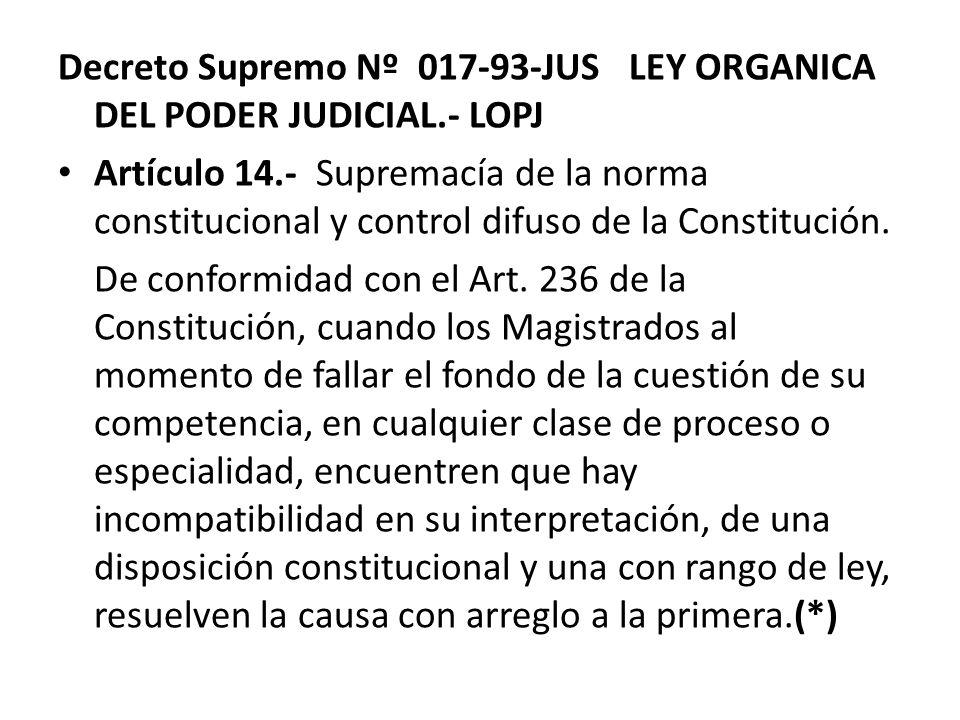 Decreto Supremo Nº 017-93-JUS LEY ORGANICA DEL PODER JUDICIAL.- LOPJ Artículo 14.- Supremacía de la norma constitucional y control difuso de la Consti