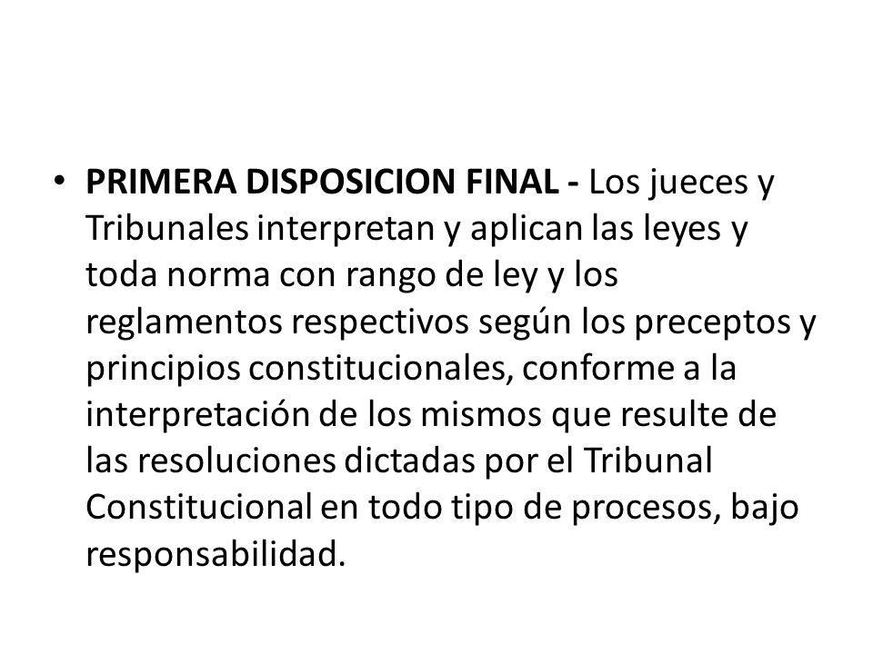 PRIMERA DISPOSICION FINAL - Los jueces y Tribunales interpretan y aplican las leyes y toda norma con rango de ley y los reglamentos respectivos según