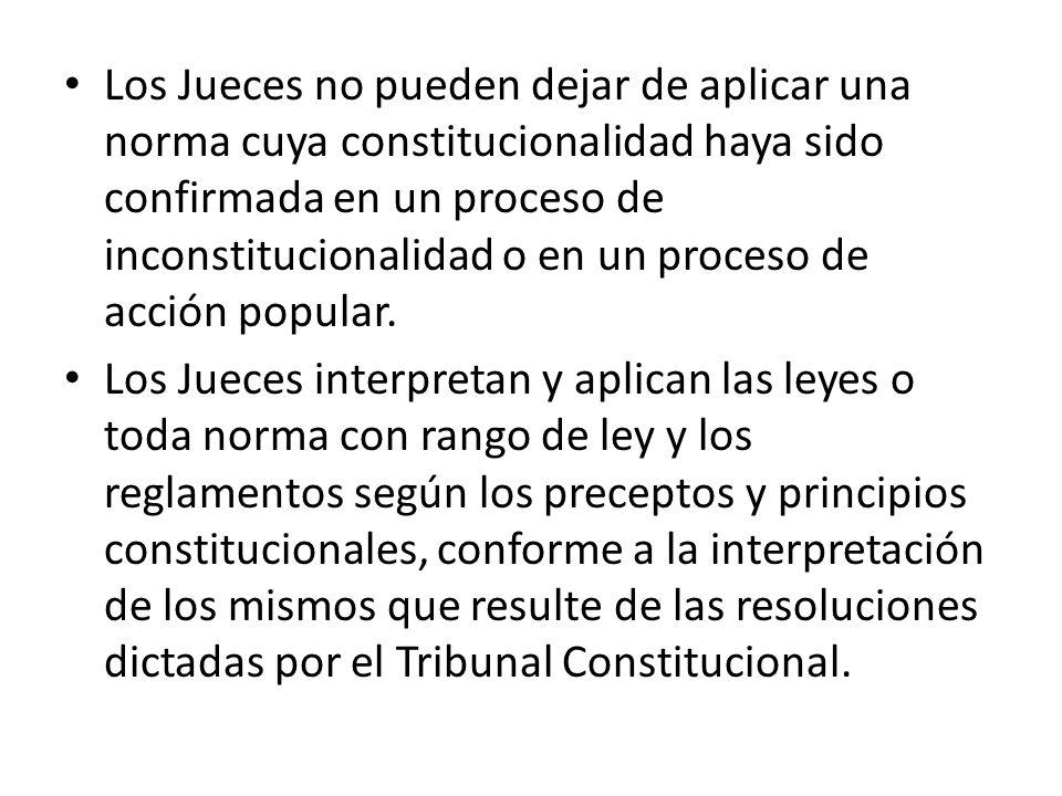 Los Jueces no pueden dejar de aplicar una norma cuya constitucionalidad haya sido confirmada en un proceso de inconstitucionalidad o en un proceso de