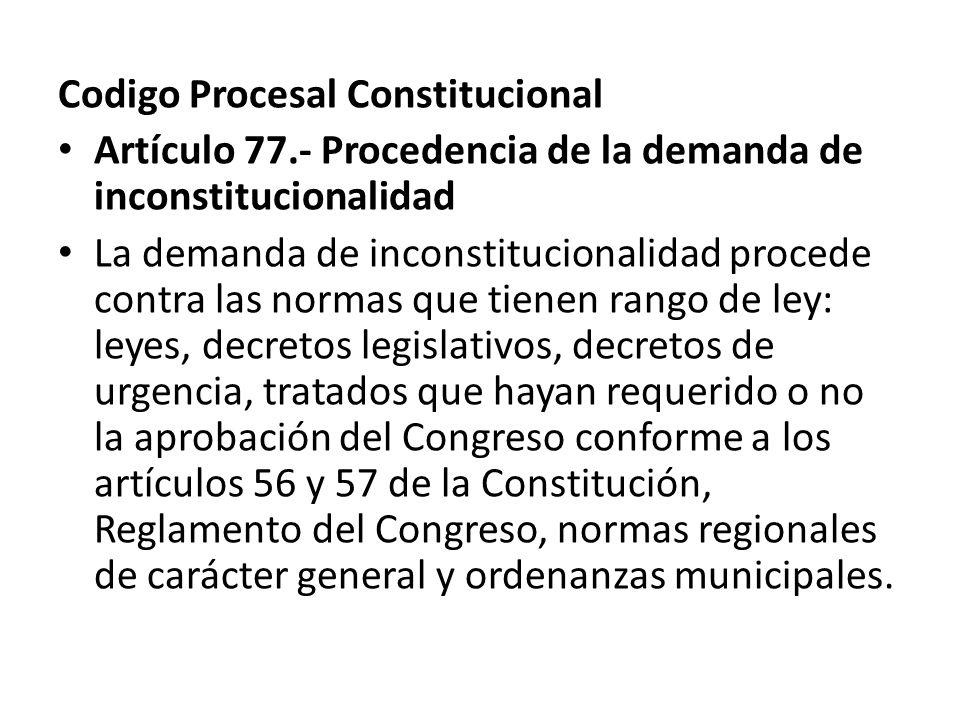 Codigo Procesal Constitucional Artículo 77.- Procedencia de la demanda de inconstitucionalidad La demanda de inconstitucionalidad procede contra las n