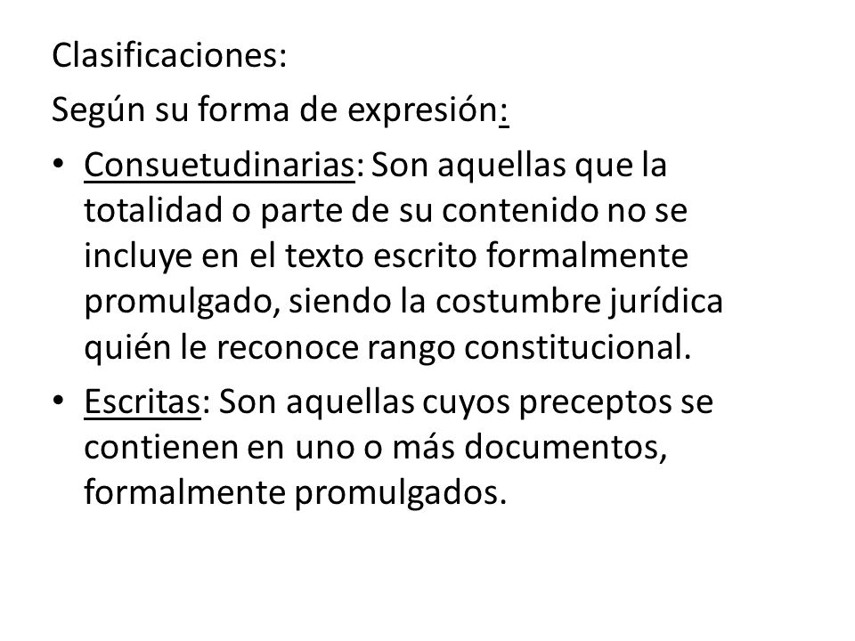 Clasificaciones: Según su forma de expresión: Consuetudinarias: Son aquellas que la totalidad o parte de su contenido no se incluye en el texto escrit
