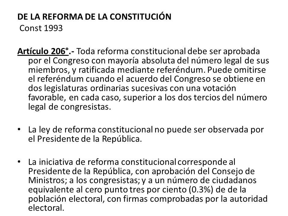 DE LA REFORMA DE LA CONSTITUCIÓN Const 1993 Artículo 206°.- Toda reforma constitucional debe ser aprobada por el Congreso con mayoría absoluta del núm