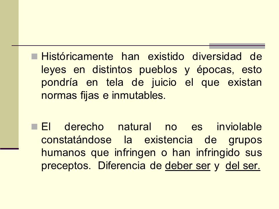 Históricamente han existido diversidad de leyes en distintos pueblos y épocas, esto pondría en tela de juicio el que existan normas fijas e inmutables
