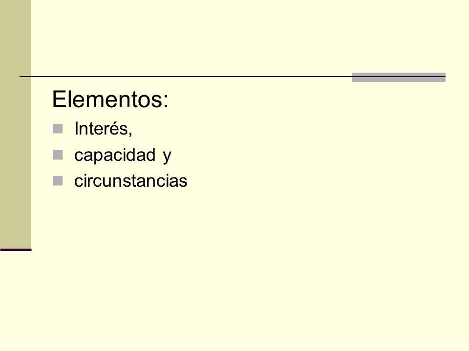 Elementos: Interés, capacidad y circunstancias