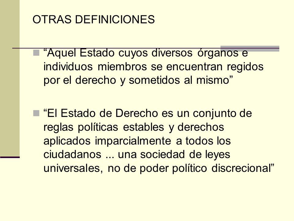 OTRAS DEFINICIONES Aquel Estado cuyos diversos órganos e individuos miembros se encuentran regidos por el derecho y sometidos al mismo El Estado de De