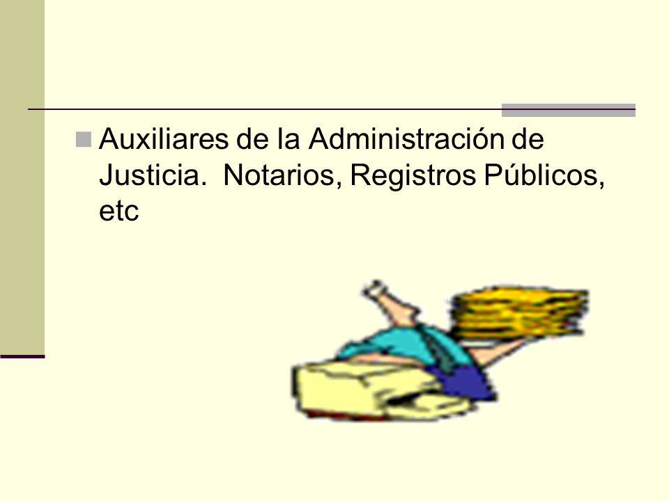 Auxiliares de la Administración de Justicia. Notarios, Registros Públicos, etc
