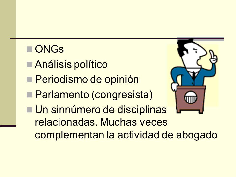 ONGs Análisis político Periodismo de opinión Parlamento (congresista) Un sinnúmero de disciplinas relacionadas. Muchas veces complementan la actividad