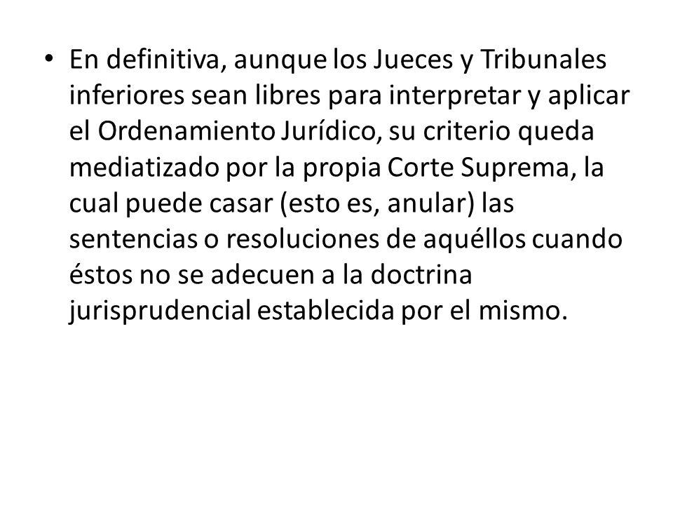 En definitiva, aunque los Jueces y Tribunales inferiores sean libres para interpretar y aplicar el Ordenamiento Jurídico, su criterio queda mediatizad