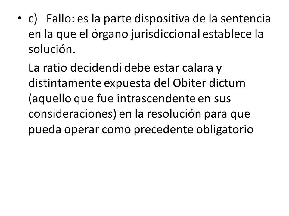 c)Fallo: es la parte dispositiva de la sentencia en la que el órgano jurisdiccional establece la solución. La ratio decidendi debe estar calara y dist