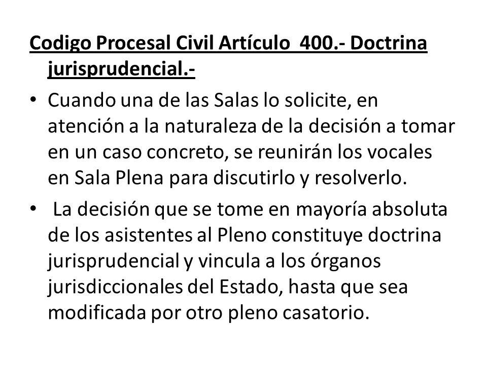 Codigo Procesal Civil Artículo 400.- Doctrina jurisprudencial.- Cuando una de las Salas lo solicite, en atención a la naturaleza de la decisión a toma