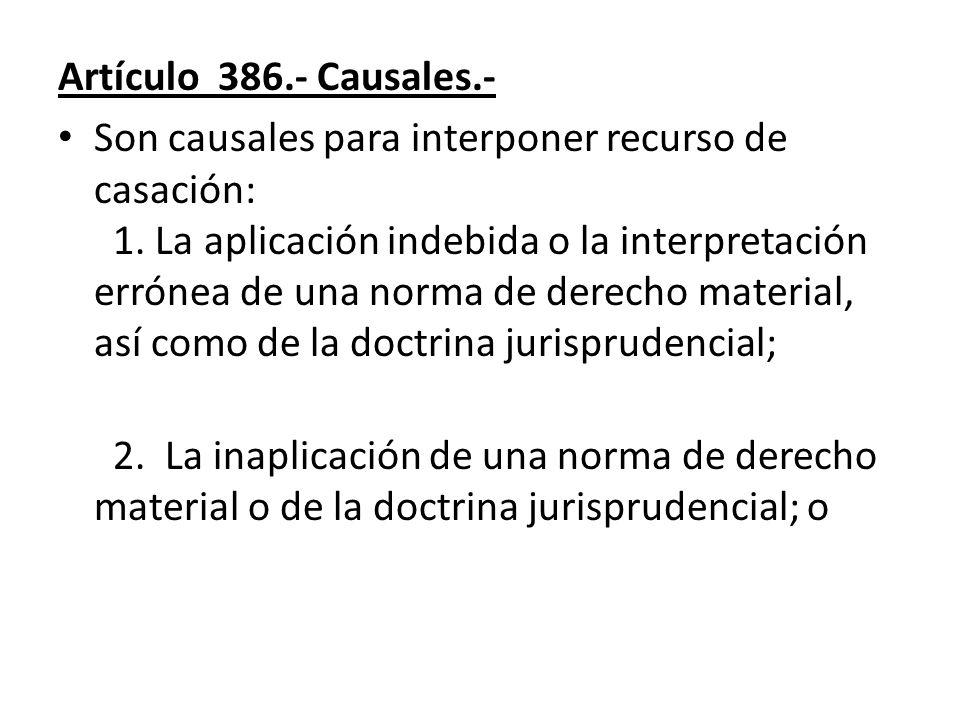Artículo 386.- Causales.- Son causales para interponer recurso de casación: 1. La aplicación indebida o la interpretación errónea de una norma de dere