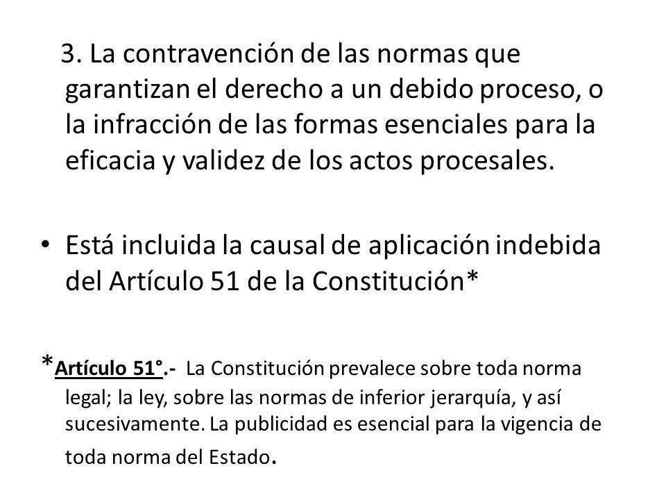 3. La contravención de las normas que garantizan el derecho a un debido proceso, o la infracción de las formas esenciales para la eficacia y validez d
