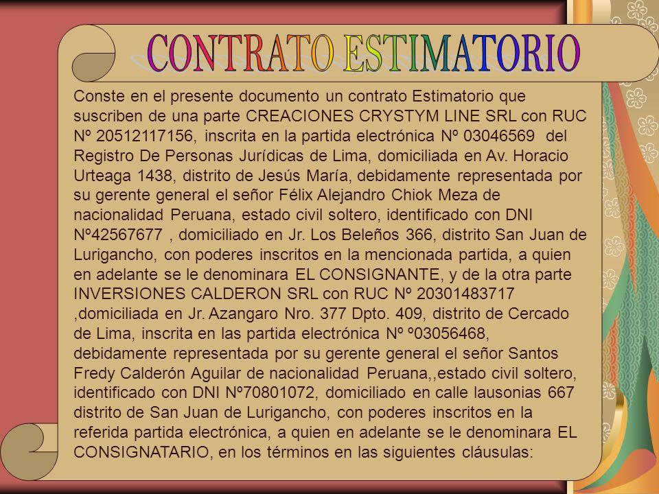 Conste en el presente documento un contrato Estimatorio que suscriben de una parte CREACIONES CRYSTYM LINE SRL con RUC Nº 20512117156, inscrita en la