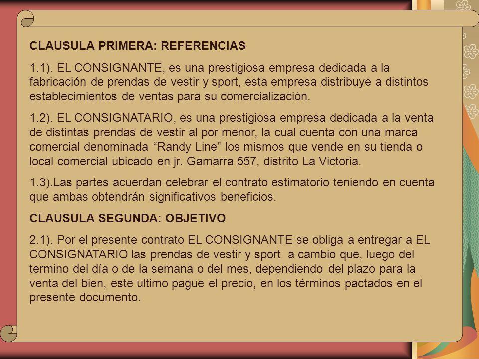 CLAUSULA PRIMERA: REFERENCIAS 1.1). EL CONSIGNANTE, es una prestigiosa empresa dedicada a la fabricación de prendas de vestir y sport, esta empresa di