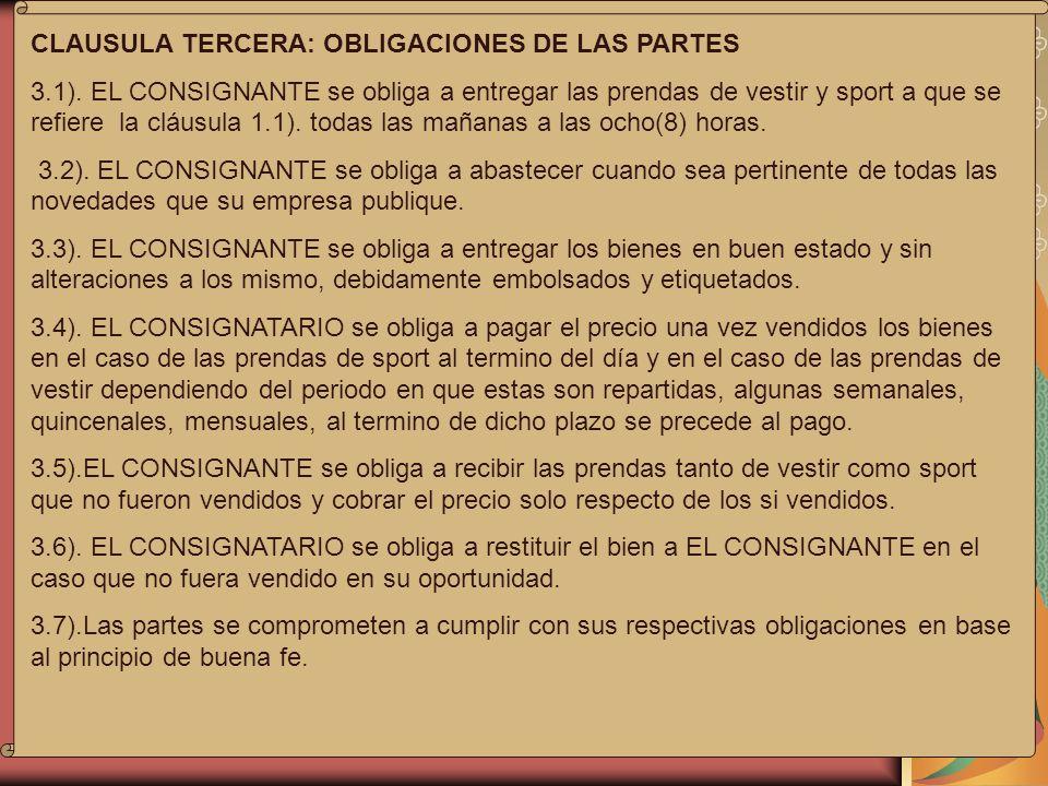 CLAUSULA TERCERA: OBLIGACIONES DE LAS PARTES 3.1). EL CONSIGNANTE se obliga a entregar las prendas de vestir y sport a que se refiere la cláusula 1.1)