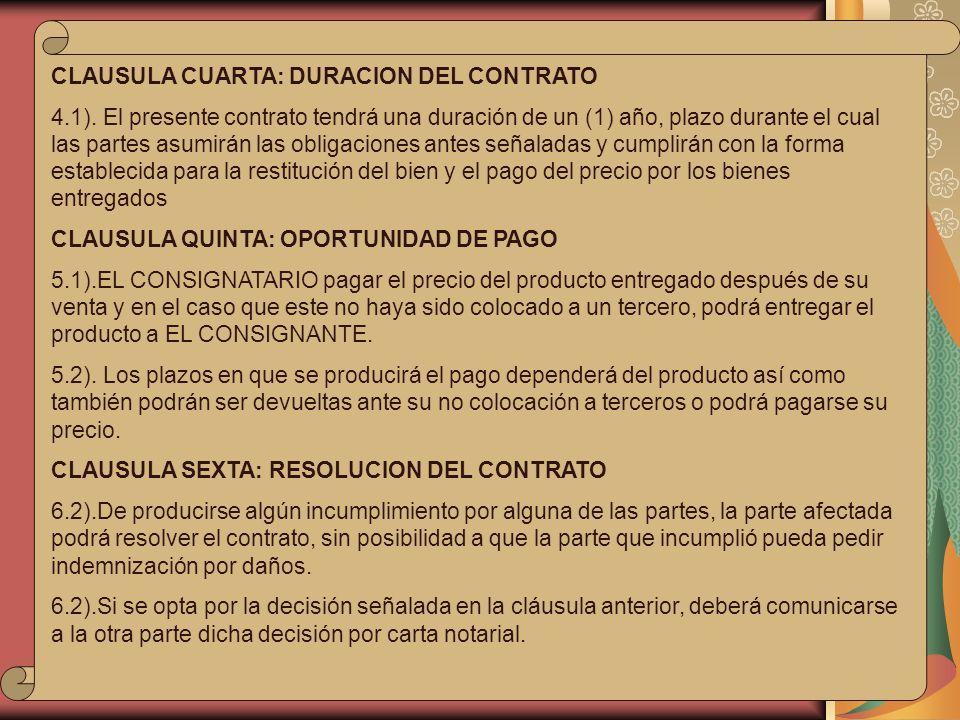 CLAUSULA CUARTA: DURACION DEL CONTRATO 4.1). El presente contrato tendrá una duración de un (1) año, plazo durante el cual las partes asumirán las obl