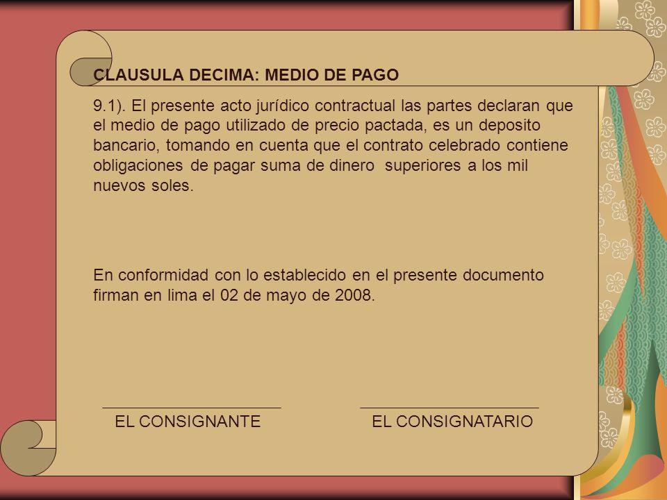 CLAUSULA DECIMA: MEDIO DE PAGO 9.1). El presente acto jurídico contractual las partes declaran que el medio de pago utilizado de precio pactada, es un