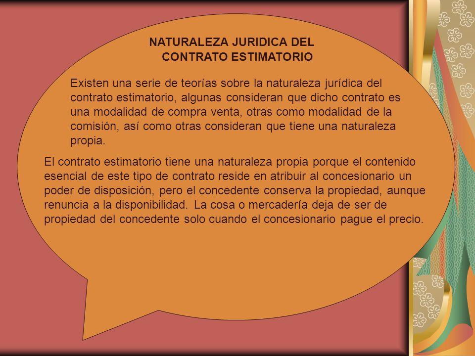 NATURALEZA JURIDICA DEL CONTRATO ESTIMATORIO Existen una serie de teorías sobre la naturaleza jurídica del contrato estimatorio, algunas consideran qu