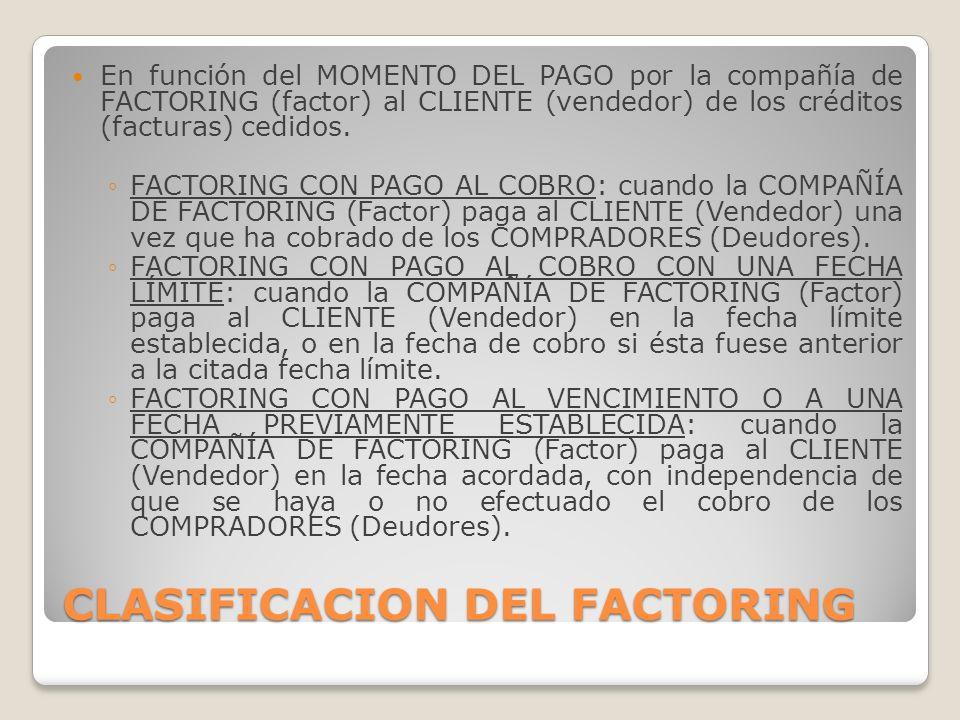 CLASIFICACION DEL FACTORING En función del MOMENTO DEL PAGO por la compañía de FACTORING (factor) al CLIENTE (vendedor) de los créditos (facturas) ced
