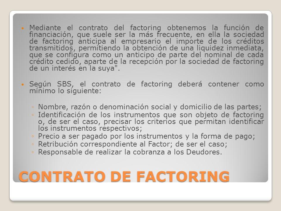 CONTRATO DE FACTORING Mediante el contrato del factoring obtenemos la función de financiación, que suele ser la más frecuente, en ella la sociedad de