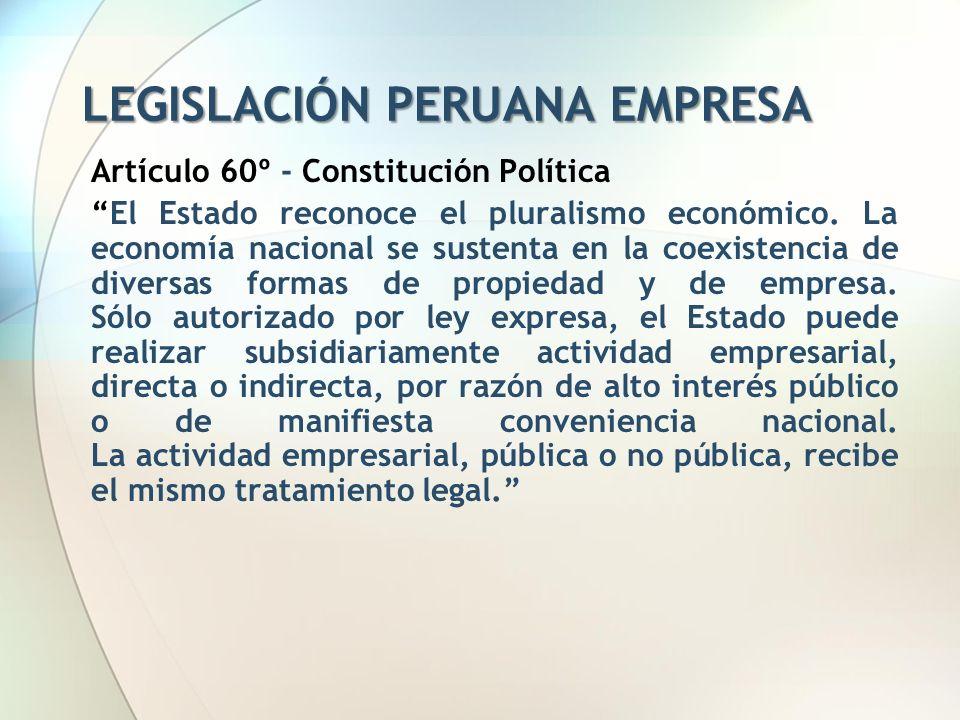 LEGISLACIÓN PERUANA EMPRESA Artículo 60º - Constitución Política El Estado reconoce el pluralismo económico. La economía nacional se sustenta en la co