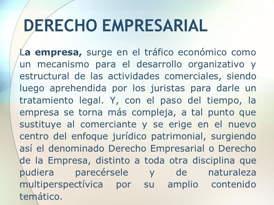 DERECHO EMPRESARIAL La empresa, surge en el tráfico económico como un mecanismo para el desarrollo organizativo y estructural de las actividades comer