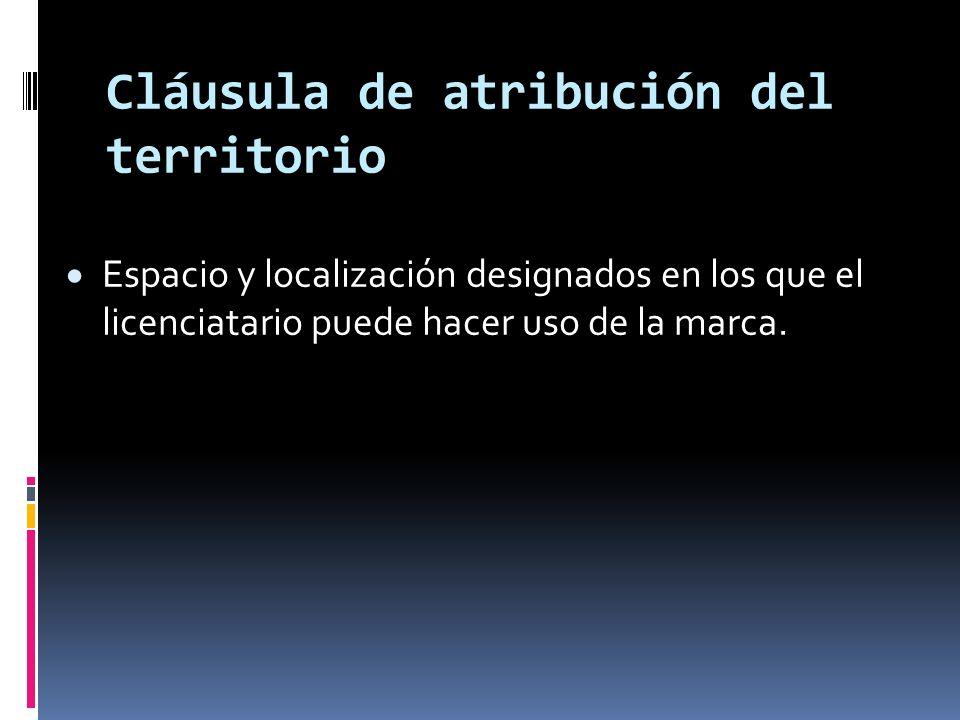 Cláusula de atribución del territorio Espacio y localización designados en los que el licenciatario puede hacer uso de la marca.
