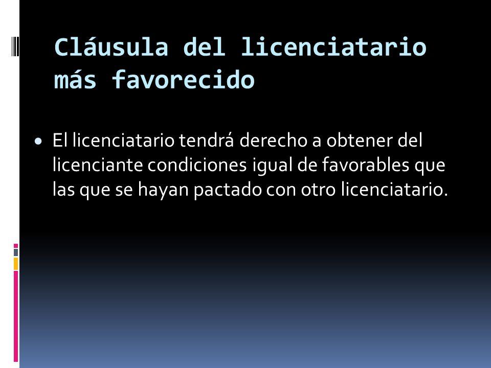 Cláusula del licenciatario más favorecido El licenciatario tendrá derecho a obtener del licenciante condiciones igual de favorables que las que se hay