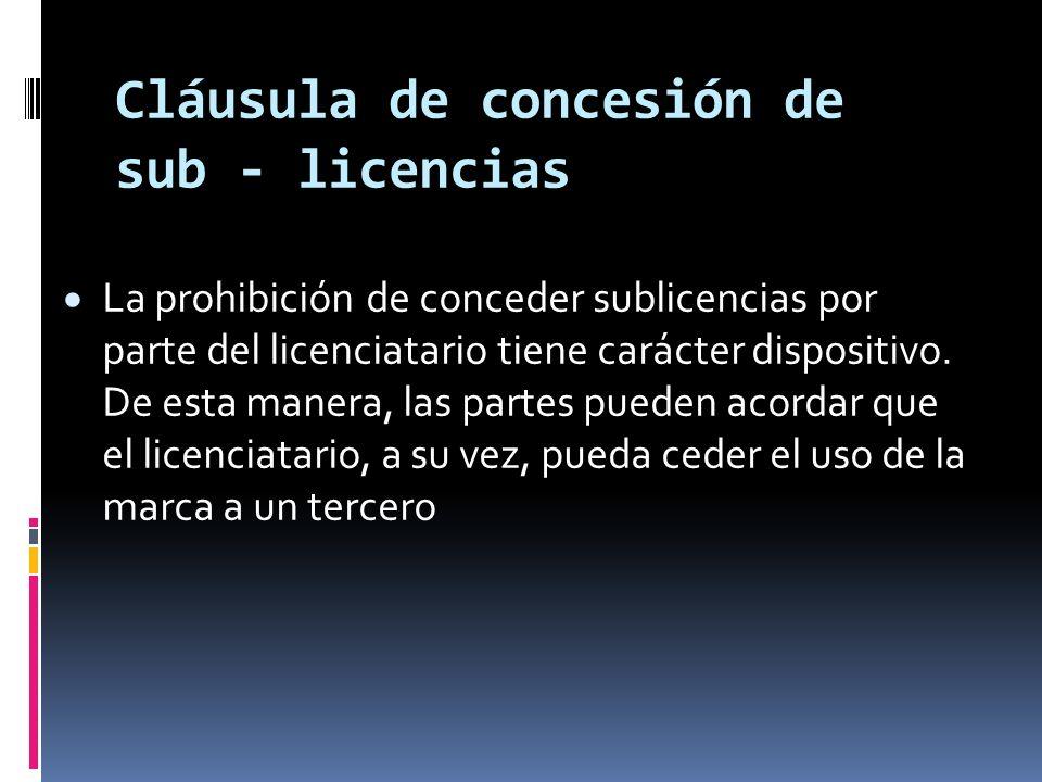 Cláusula de concesión de sub - licencias La prohibición de conceder sublicencias por parte del licenciatario tiene carácter dispositivo. De esta maner