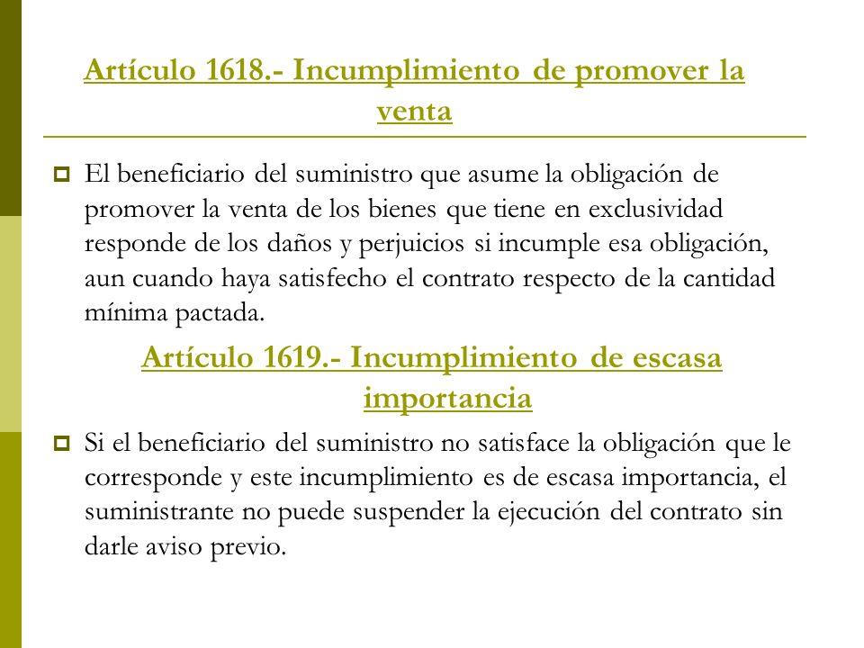 Artículo 1618.- Incumplimiento de promover la venta El beneficiario del suministro que asume la obligación de promover la venta de los bienes que tien