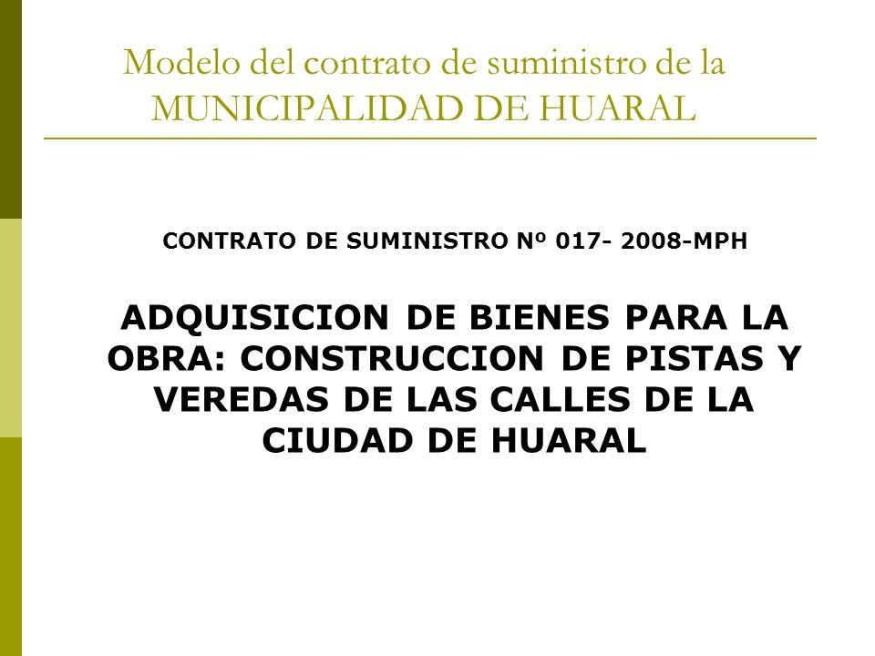 Modelo del contrato de suministro de la MUNICIPALIDAD DE HUARAL CONTRATO DE SUMINISTRO Nº 017- 2008-MPH ADQUISICION DE BIENES PARA LA OBRA: CONSTRUCCI