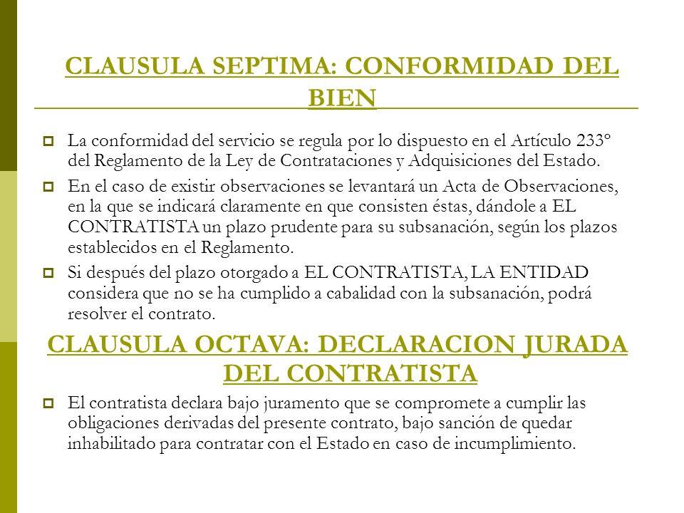 CLAUSULA SEPTIMA: CONFORMIDAD DEL BIEN La conformidad del servicio se regula por lo dispuesto en el Artículo 233º del Reglamento de la Ley de Contrata