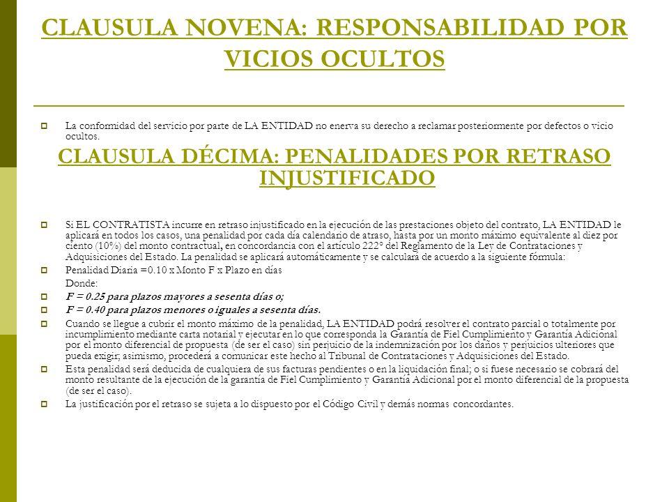 CLAUSULA NOVENA: RESPONSABILIDAD POR VICIOS OCULTOS La conformidad del servicio por parte de LA ENTIDAD no enerva su derecho a reclamar posteriormente